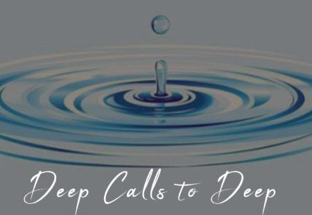 Deep Calls to Deep – Lent 5
